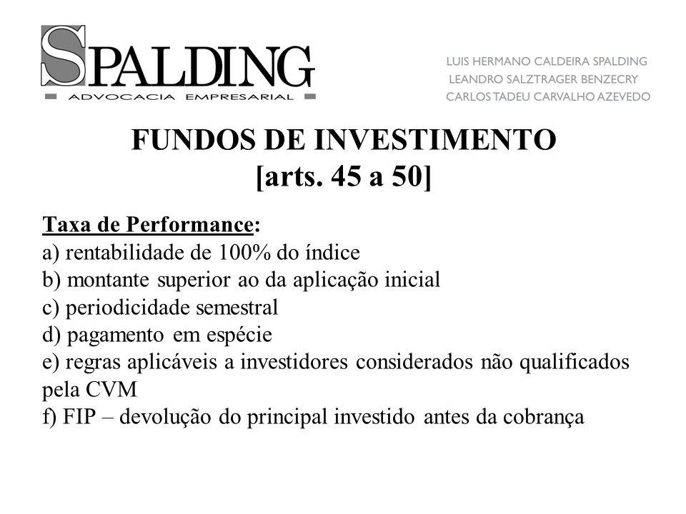 FUNDOS DE INVESTIMENTO [arts. 45 a 50] Taxa de Performance: a) rentabilidade de 100% do índice b) montante superior ao da aplicação inicial c) periodi