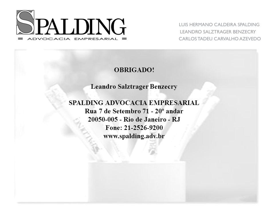 OBRIGADO! Leandro Salztrager Benzecry SPALDING ADVOCACIA EMPRESARIAL Rua 7 de Setembro 71 - 20º andar 20050-005 - Rio de Janeiro - RJ Fone: 21-2526-92