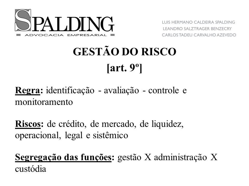 GESTÃO DO RISCO [art. 9º] Regra: identificação - avaliação - controle e monitoramento Riscos: de crédito, de mercado, de liquidez, operacional, legal