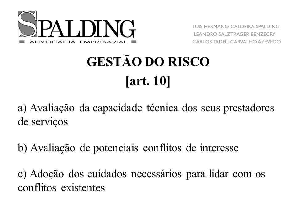 GESTÃO DO RISCO [art. 10] a) Avaliação da capacidade técnica dos seus prestadores de serviços b) Avaliação de potenciais conflitos de interesse c) Ado