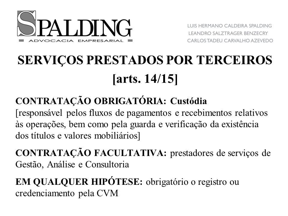 SERVIÇOS PRESTADOS POR TERCEIROS [arts. 14/15] CONTRATAÇÃO OBRIGATÓRIA: Custódia [responsável pelos fluxos de pagamentos e recebimentos relativos às o