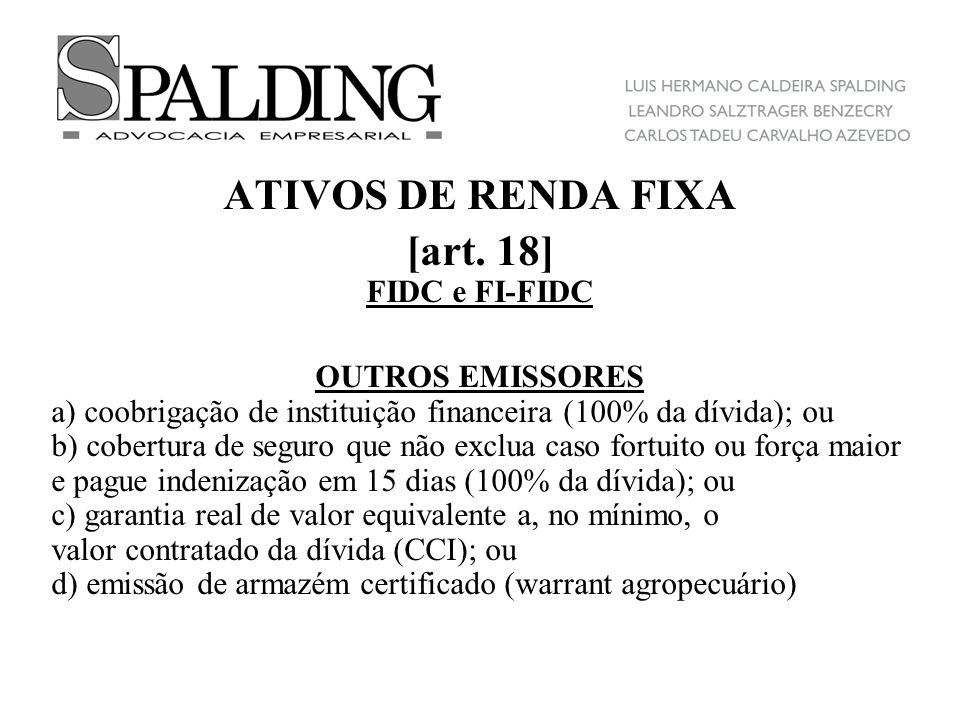 ATIVOS DE RENDA FIXA [art. 18] FIDC e FI-FIDC OUTROS EMISSORES a) coobrigação de instituição financeira (100% da dívida); ou b) cobertura de seguro qu