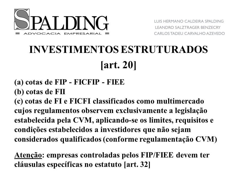 INVESTIMENTOS ESTRUTURADOS [art. 20] (a) cotas de FIP - FICFIP - FIEE (b) cotas de FII (c) cotas de FI e FICFI classificados como multimercado cujos r