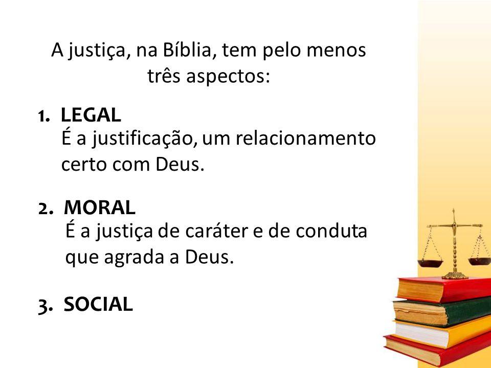 A justiça, na Bíblia, tem pelo menos três aspectos: 1.