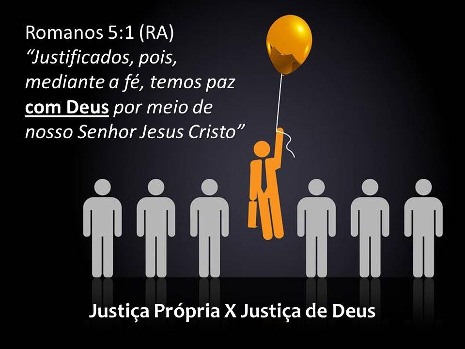 Romanos 5:1 (RA) Justificados, pois, mediante a fé, temos paz com Deus por meio de nosso Senhor Jesus Cristo