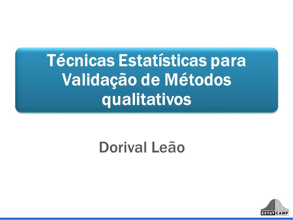 Técnicas Estatísticas para Validação de Métodos qualitativos Dorival Leão