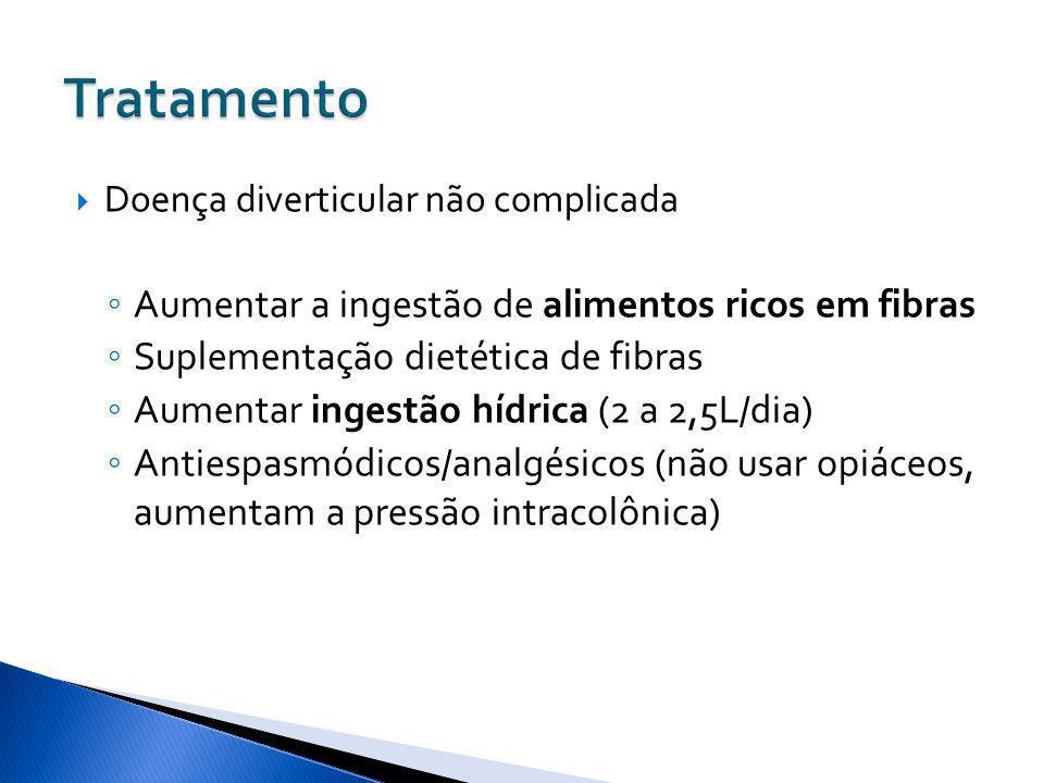 Doença diverticular não complicada Aumentar a ingestão de alimentos ricos em fibras Suplementação dietética de fibras Aumentar ingestão hídrica (2 a 2
