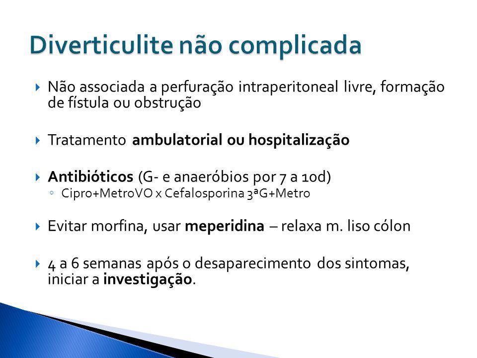 Não associada a perfuração intraperitoneal livre, formação de fístula ou obstrução Tratamento ambulatorial ou hospitalização Antibióticos (G- e anaeró