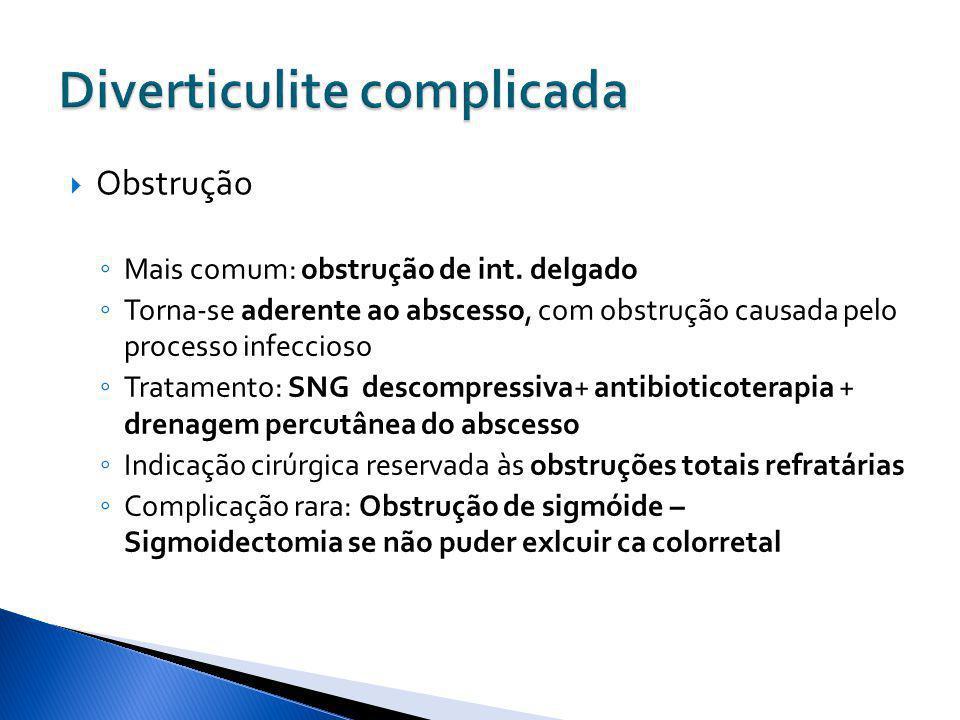 Obstrução Mais comum: obstrução de int. delgado Torna-se aderente ao abscesso, com obstrução causada pelo processo infeccioso Tratamento: SNG descompr