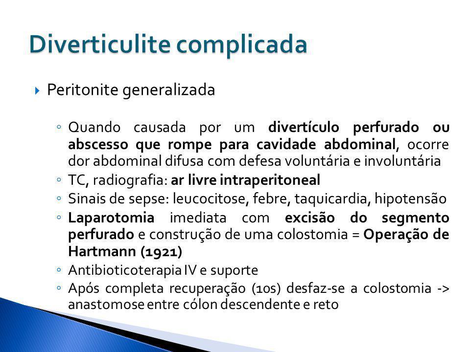 Peritonite generalizada Quando causada por um divertículo perfurado ou abscesso que rompe para cavidade abdominal, ocorre dor abdominal difusa com def