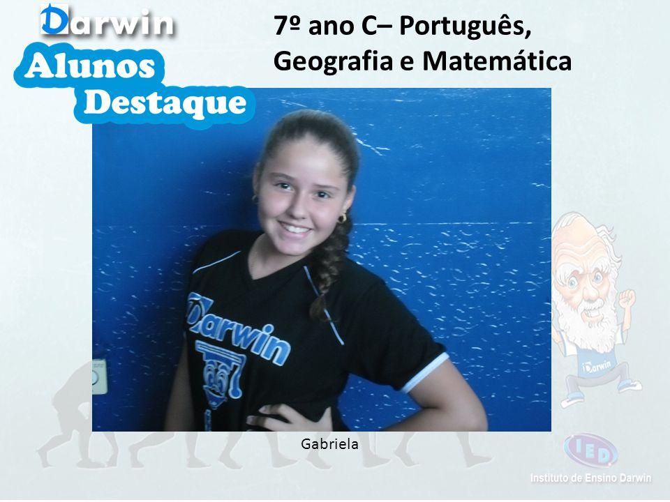 Gabriela 7º ano C– Português, Geografia e Matemática