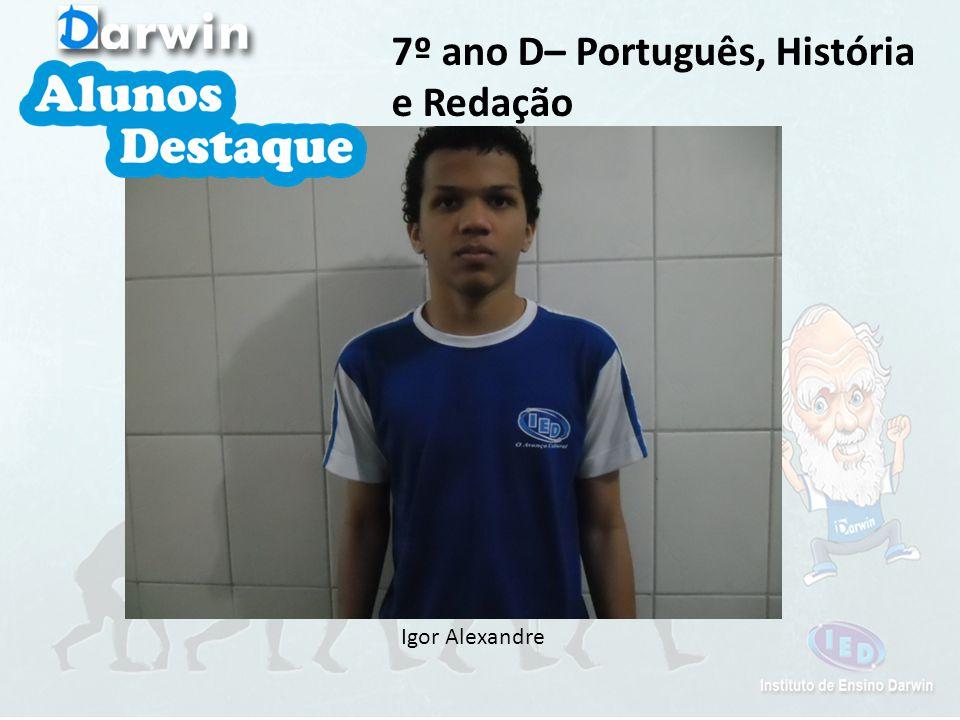 Igor Alexandre 7º ano D– Português, História e Redação