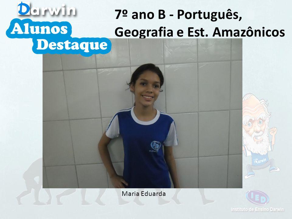 Maria Eduarda 7º ano B - Português, Geografia e Est. Amazônicos