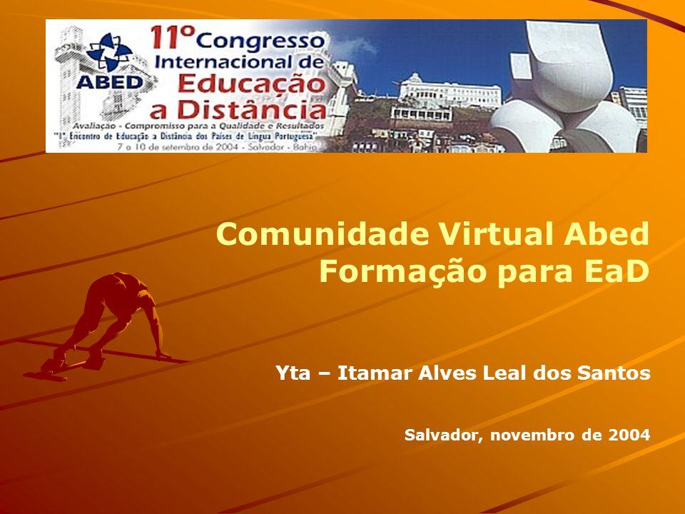 Comunidade Virtual Abed Formação para EaD Yta – Itamar Alves Leal dos Santos Salvador, novembro de 2004