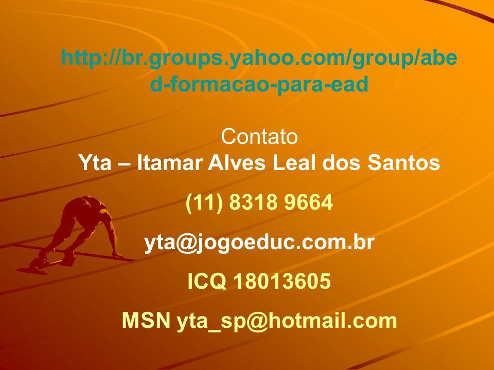 http://br.groups.yahoo.com/group/abe d-formacao-para-ead Contato Yta – Itamar Alves Leal dos Santos (11) 8318 9664 yta@jogoeduc.com.br ICQ 18013605 MS