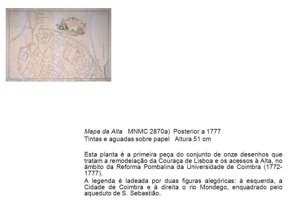 Mapa da Alta MNMC 2870a) Posterior a 1777 Tintas e aguadas sobre papel Altura 51 cm Esta planta é a primeira peça do conjunto de onze desenhos que tra