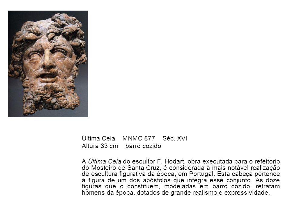 Última Ceia MNMC 877 Séc. XVI Altura 33 cm barro cozido A Última Ceia do escultor F. Hodart, obra executada para o refeitório do Mosteiro de Santa Cru