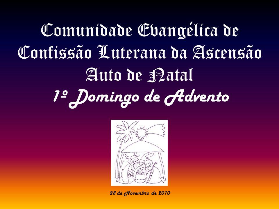 Comunidade Evangélica de Confissão Luterana da Ascensão Auto de Natal 1º Domingo de Advento 28 de Novembro de 2010