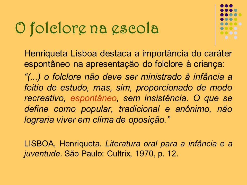 O folclore na escola Henriqueta Lisboa destaca a importância do caráter espontâneo na apresentação do folclore à criança: (...) o folclore não deve se