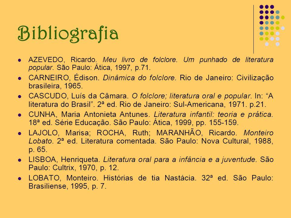 Bibliografia AZEVEDO, Ricardo. Meu livro de folclore. Um punhado de literatura popular. São Paulo: Ática, 1997, p.71. CARNEIRO, Édison. Dinâmica do fo