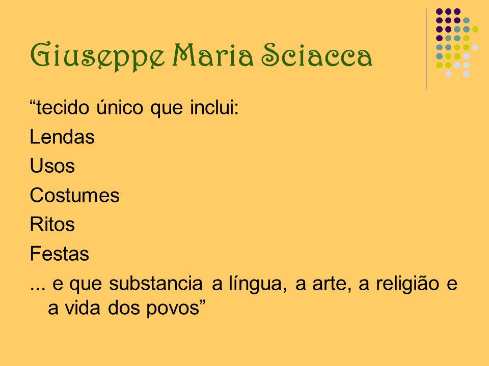 Giuseppe Maria Sciacca tecido único que inclui: Lendas Usos Costumes Ritos Festas... e que substancia a língua, a arte, a religião e a vida dos povos