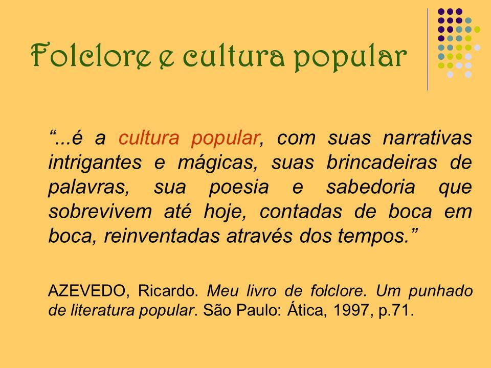 Folclore e cultura popular...é a cultura popular, com suas narrativas intrigantes e mágicas, suas brincadeiras de palavras, sua poesia e sabedoria que