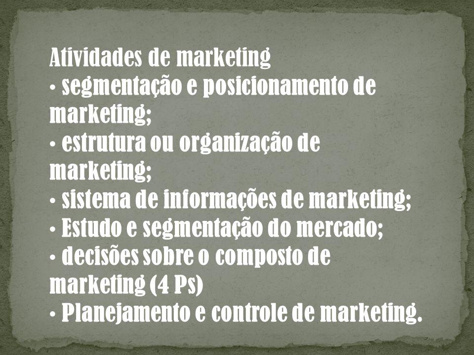 Atividades de marketing segmentação e posicionamento de marketing; estrutura ou organização de marketing; sistema de informações de marketing; Estudo