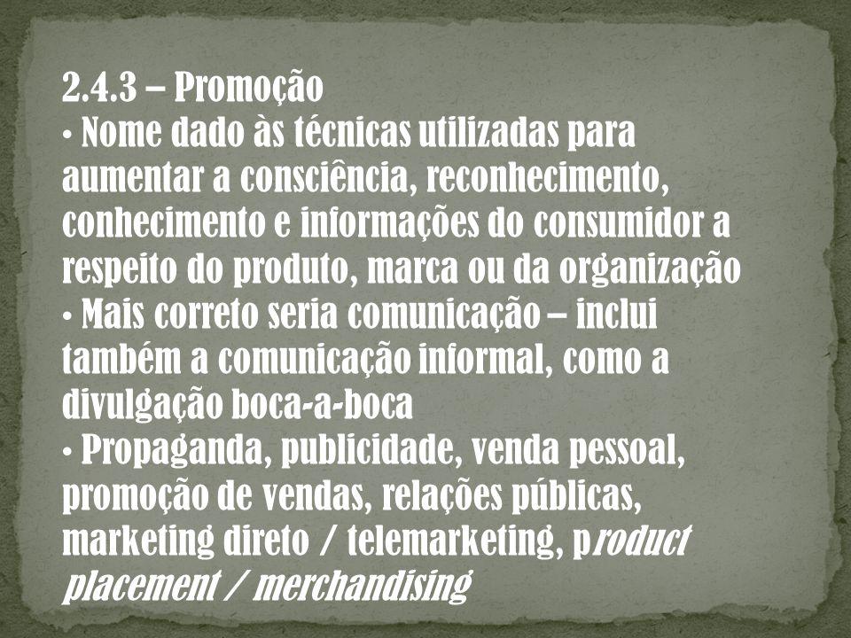 2.4.3 – Promoção Nome dado às técnicas utilizadas para aumentar a consciência, reconhecimento, conhecimento e informações do consumidor a respeito do