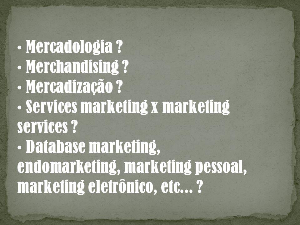 Mercadologia ? Merchandising ? Mercadização ? Services marketing x marketing services ? Database marketing, endomarketing, marketing pessoal, marketin