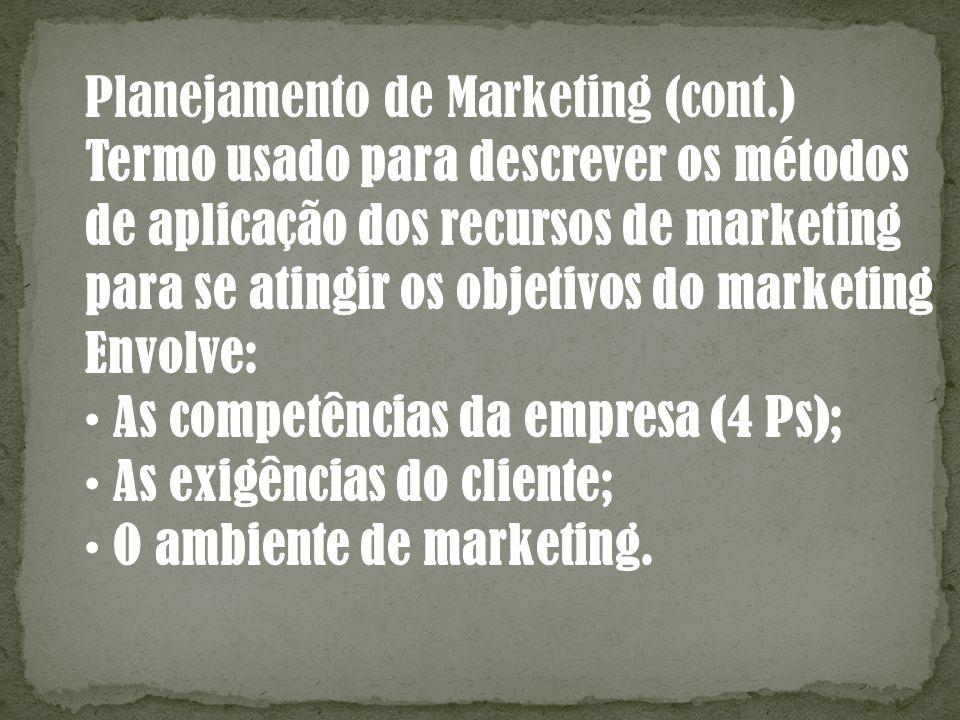 Planejamento de Marketing (cont.) Termo usado para descrever os métodos de aplicação dos recursos de marketing para se atingir os objetivos do marketi