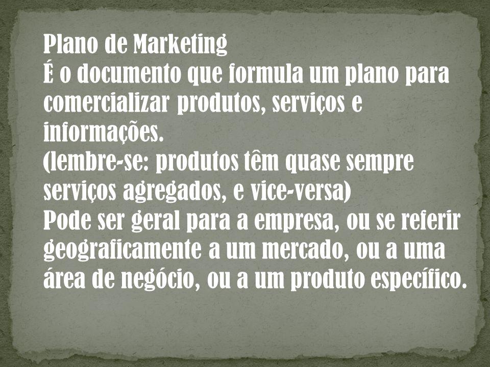 É o documento que formula um plano para comercializar produtos, serviços e informações. (lembre-se: produtos têm quase sempre serviços agregados, e vi