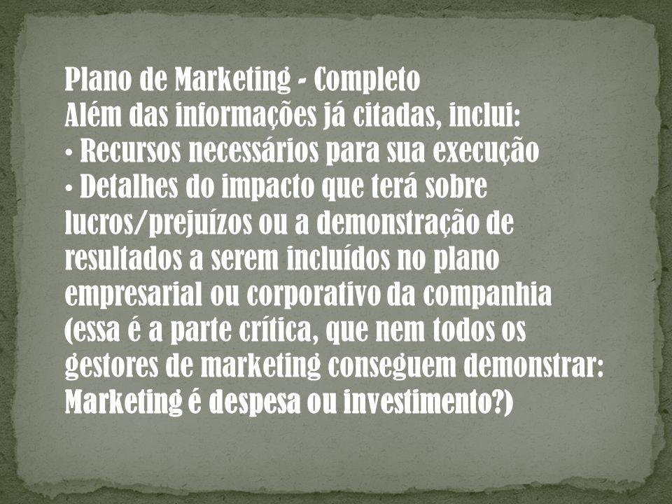 Plano de Marketing - Completo Além das informações já citadas, inclui: Recursos necessários para sua execução Detalhes do impacto que terá sobre lucro