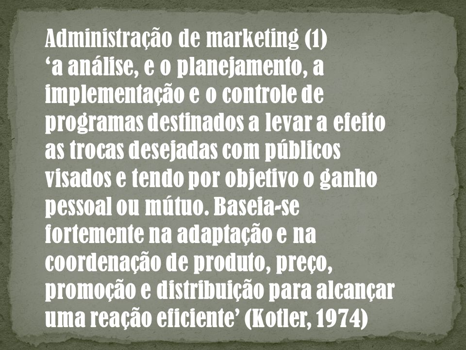 Administração de marketing (2) a arte e ciência na escolha de mercados-alvo e obtenção, manutenção e aumento de consumidores por meio de criação, entrega e comunicação de valor superior ao consumidor (Kotler e Keller, 2006)