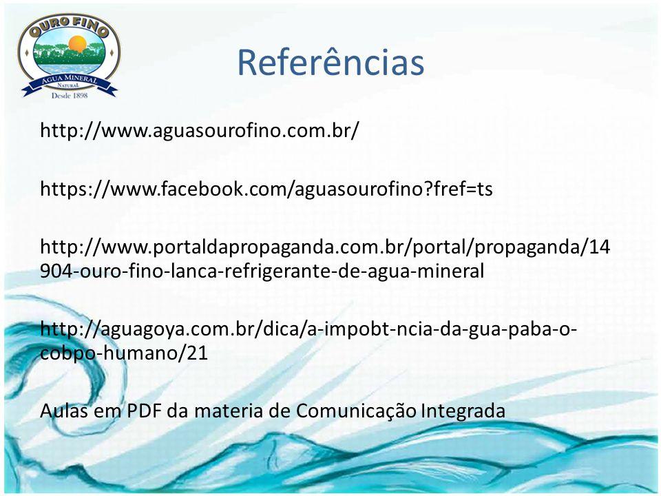 Referências http://www.aguasourofino.com.br/ https://www.facebook.com/aguasourofino?fref=ts http://www.portaldapropaganda.com.br/portal/propaganda/14 904-ouro-fino-lanca-refrigerante-de-agua-mineral http://aguagoya.com.br/dica/a-impobt-ncia-da-gua-paba-o- cobpo-humano/21 Aulas em PDF da materia de Comunicação Integrada