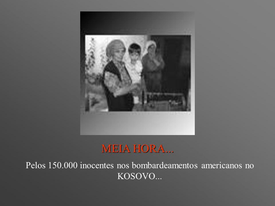 Pelos 150.000 inocentes nos bombardeamentos americanos no KOSOVO...
