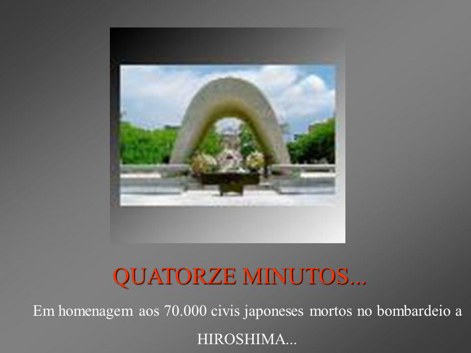 QUATORZE MINUTOS... Em homenagem aos 70.000 civis japoneses mortos no bombardeio a HIROSHIMA...
