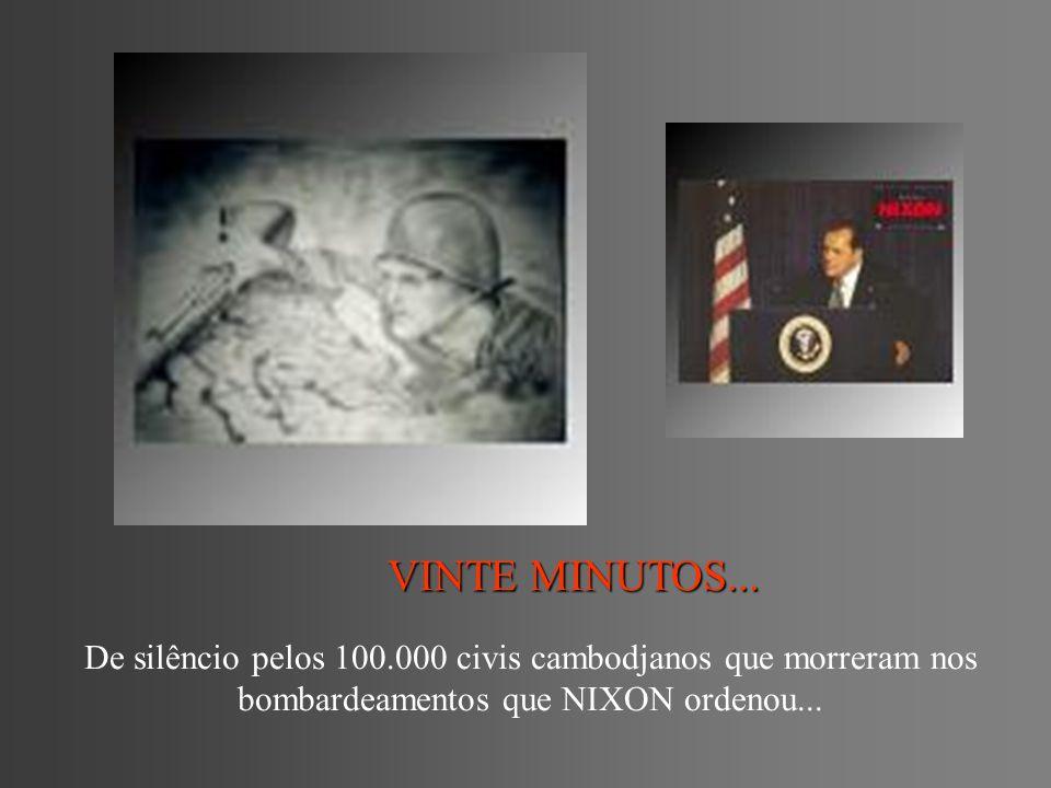 VINTE MINUTOS... De silêncio pelos 100.000 civis cambodjanos que morreram nos bombardeamentos que NIXON ordenou...