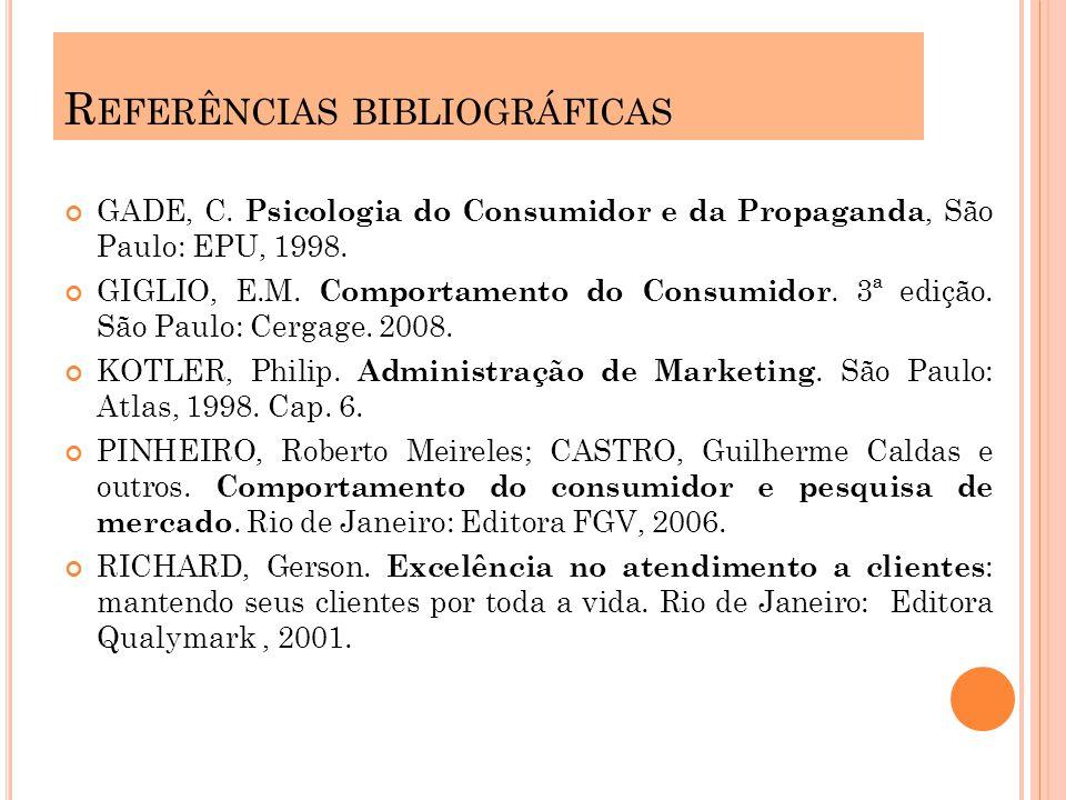 GADE, C. Psicologia do Consumidor e da Propaganda, São Paulo: EPU, 1998. GIGLIO, E.M. Comportamento do Consumidor. 3ª edição. São Paulo: Cergage. 2008