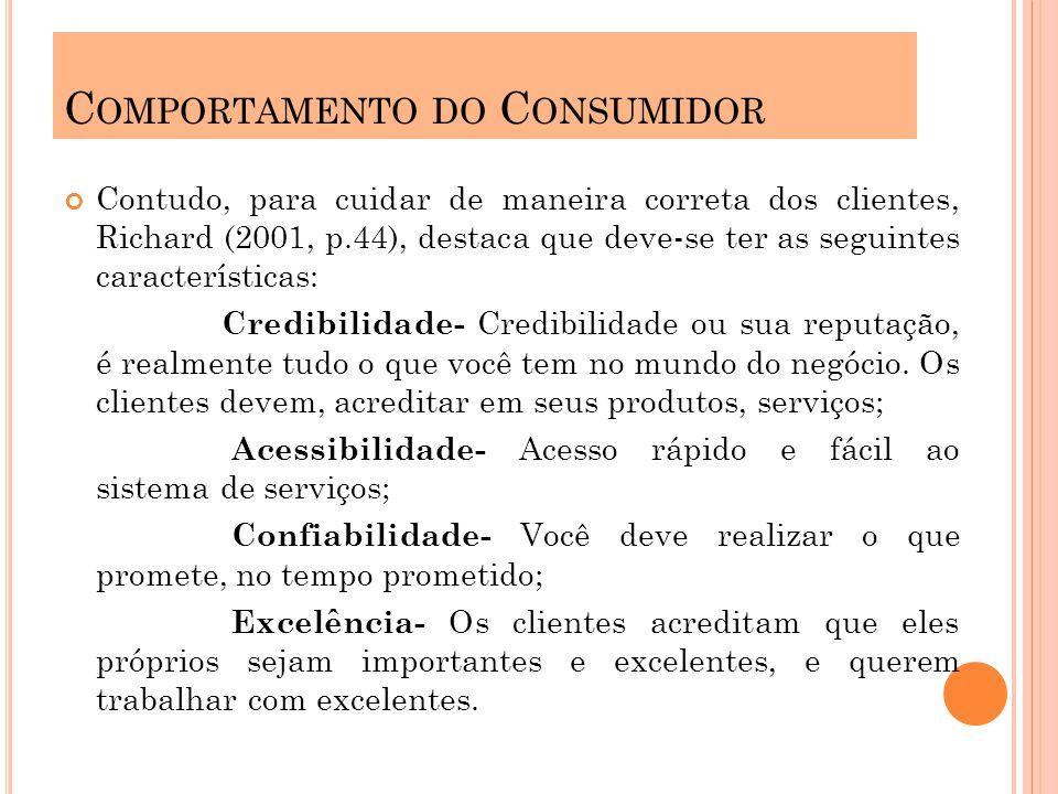 Contudo, para cuidar de maneira correta dos clientes, Richard (2001, p.44), destaca que deve-se ter as seguintes características: Credibilidade- Credi