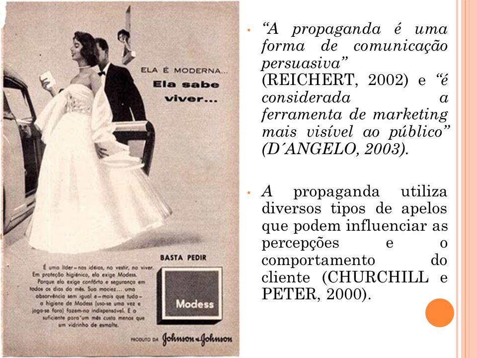 A propaganda é uma forma de comunicação persuasiva (REICHERT, 2002) e é considerada a ferramenta de marketing mais visível ao público (D´ANGELO, 2003).