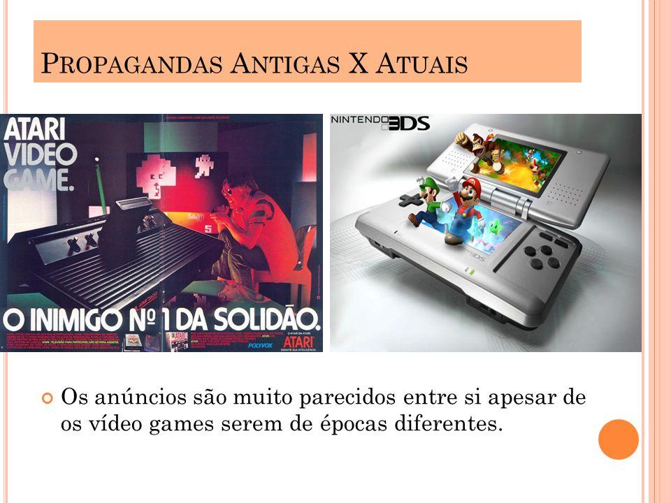 P ROPAGANDAS A NTIGAS X A TUAIS Os anúncios são muito parecidos entre si apesar de os vídeo games serem de épocas diferentes.