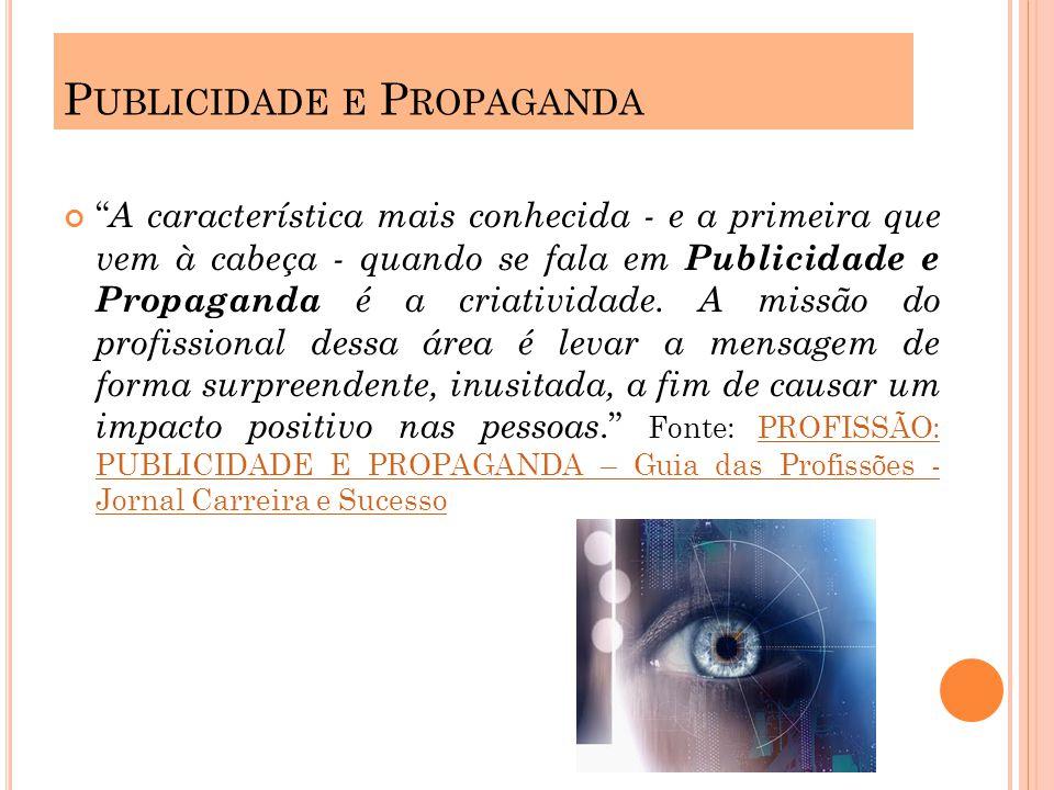 P UBLICIDADE E P ROPAGANDA A característica mais conhecida - e a primeira que vem à cabeça - quando se fala em Publicidade e Propaganda é a criatividade.