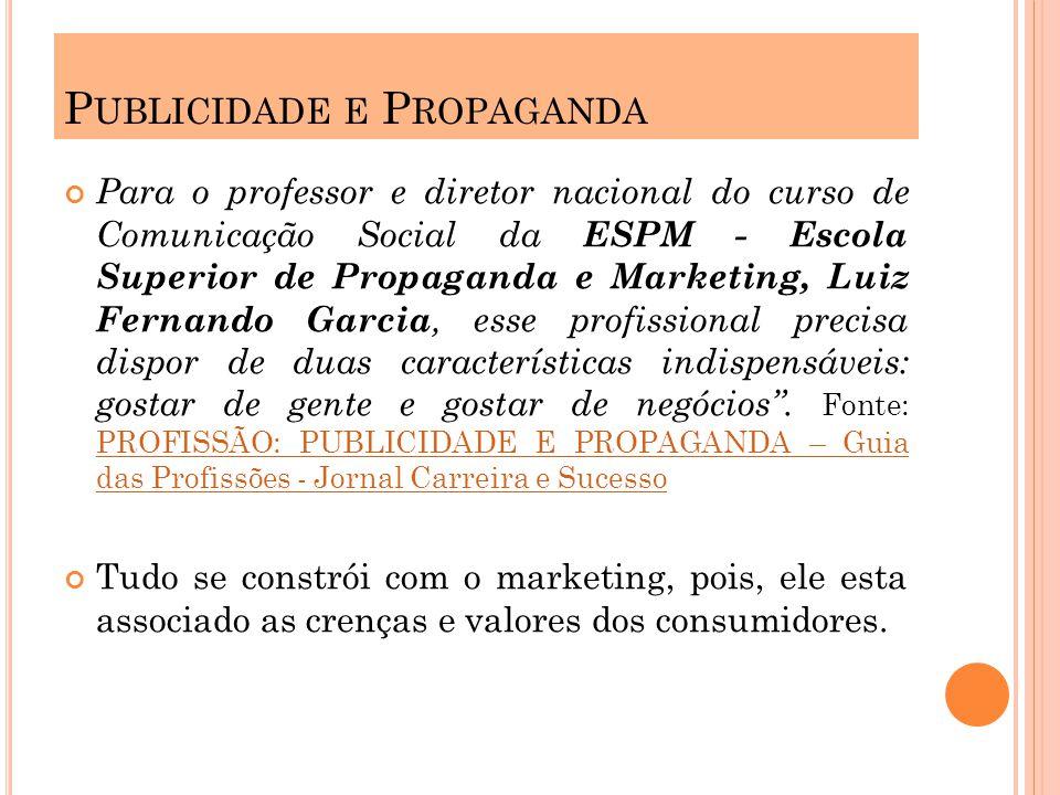 Para o professor e diretor nacional do curso de Comunicação Social da ESPM - Escola Superior de Propaganda e Marketing, Luiz Fernando Garcia, esse profissional precisa dispor de duas características indispensáveis: gostar de gente e gostar de negócios.