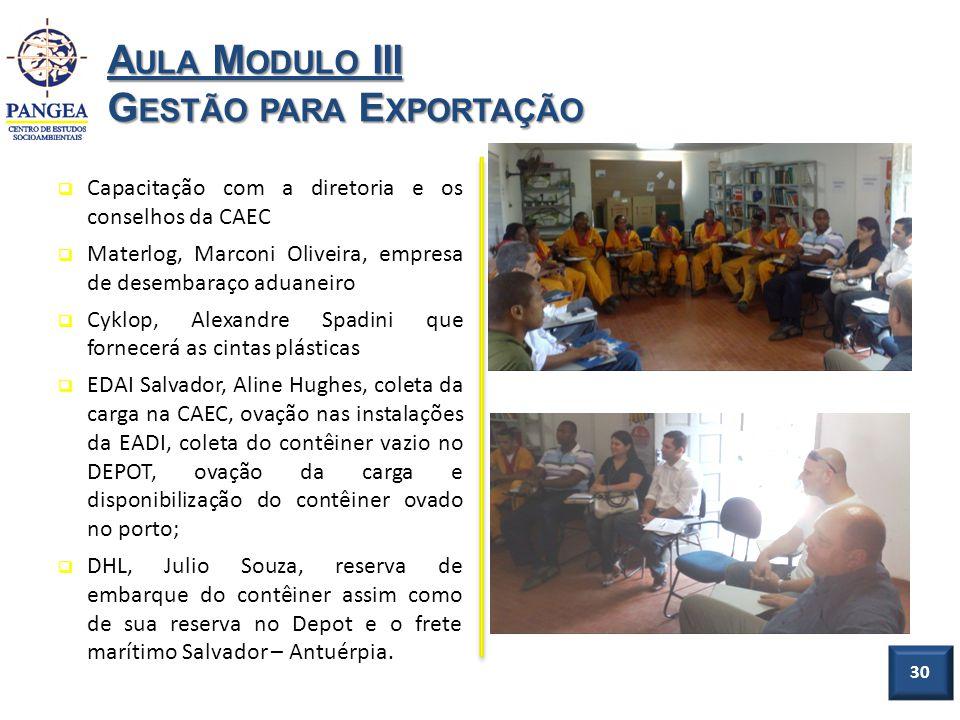 30 A ULA M ODULO III G ESTÃO PARA E XPORTAÇÃO Capacitação com a diretoria e os conselhos da CAEC Materlog, Marconi Oliveira, empresa de desembaraço ad