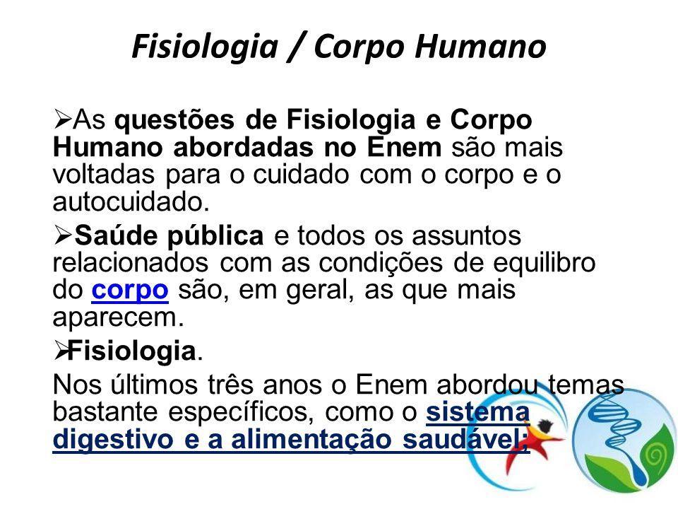Fisiologia / Corpo Humano As questões de Fisiologia e Corpo Humano abordadas no Enem são mais voltadas para o cuidado com o corpo e o autocuidado. Saú