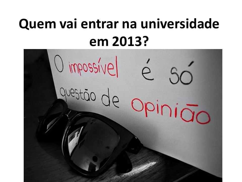 Quem vai entrar na universidade em 2013?