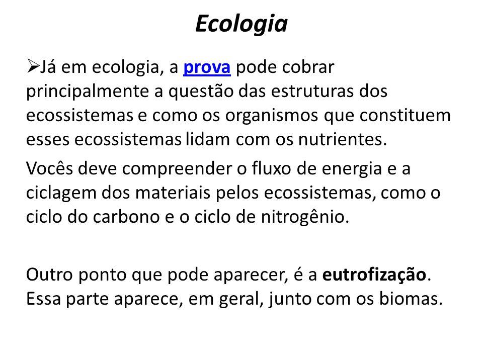 Ecologia Já em ecologia, a prova pode cobrar principalmente a questão das estruturas dos ecossistemas e como os organismos que constituem esses ecossi