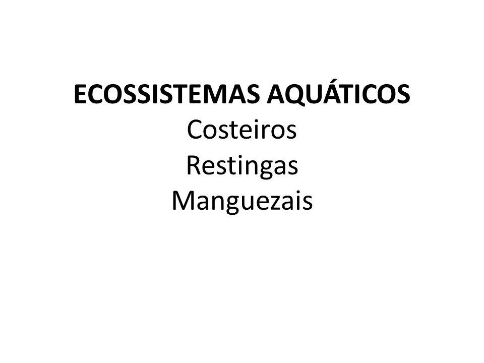 ECOSSISTEMAS AQUÁTICOS Costeiros Restingas Manguezais