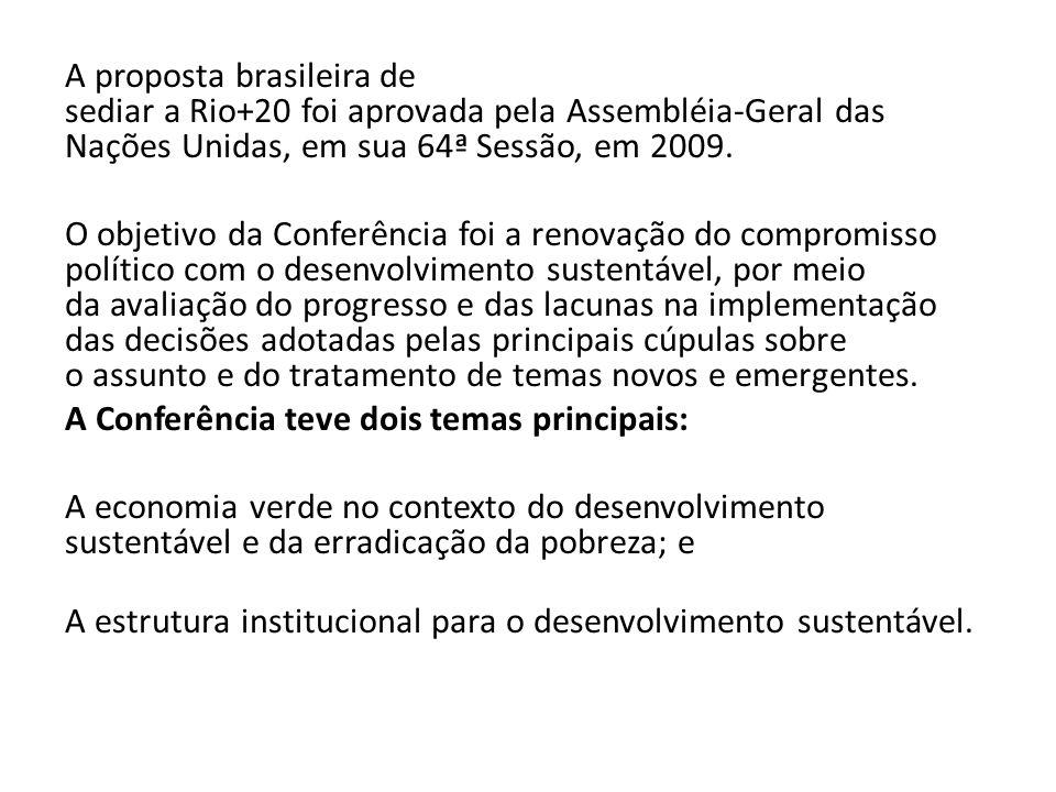 A proposta brasileira de sediar a Rio+20 foi aprovada pela Assembléia-Geral das Nações Unidas, em sua 64ª Sessão, em 2009. O objetivo da Conferência f