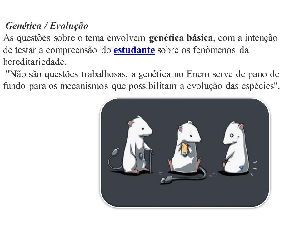 Genética / Evolução As questões sobre o tema envolvem genética básica, com a intenção de testar a compreensão do estudante sobre os fenômenos da hered